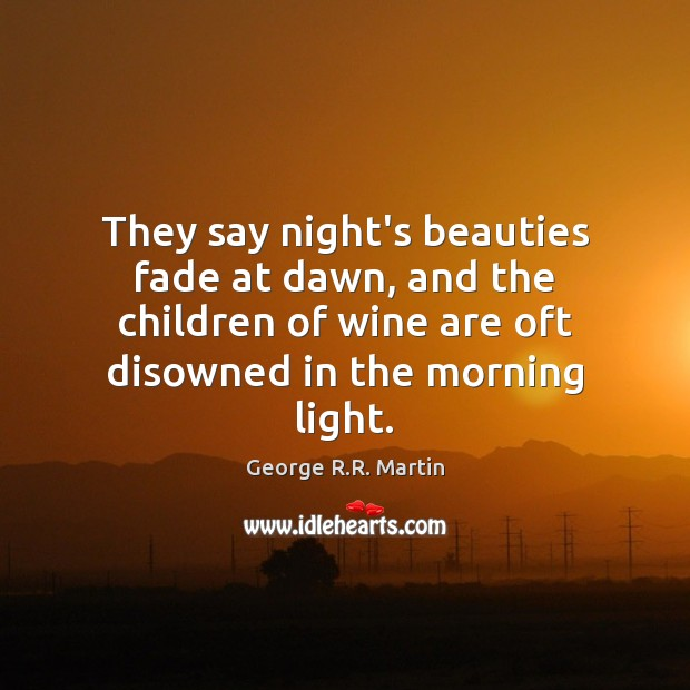 Image, They say night's beauties fade at dawn, and the children of wine