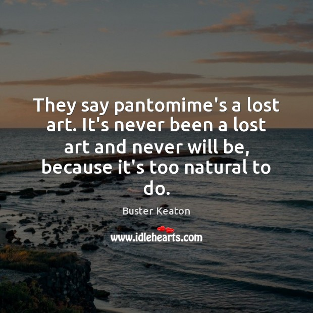 Image, They say pantomime's a lost art. It's never been a lost art