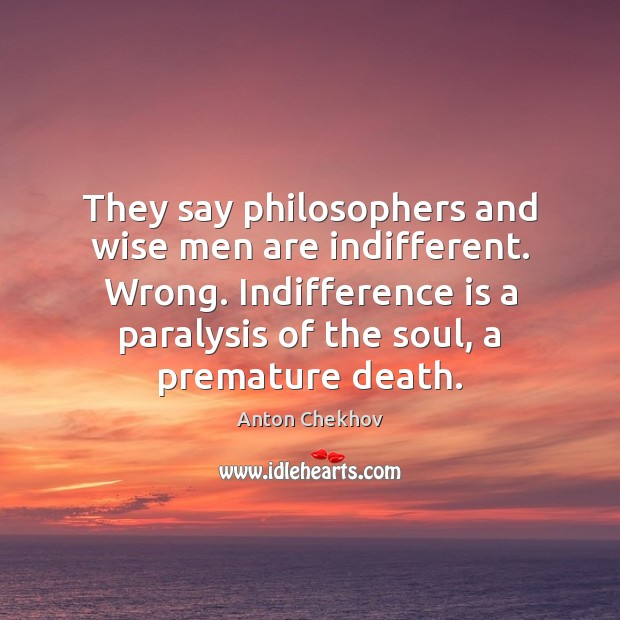 Image, They say philosophers and wise men are indifferent. Wrong. Indifference is a
