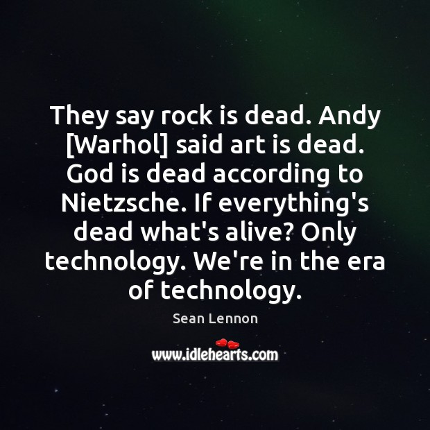 They say rock is dead. Andy [Warhol] said art is dead. God Image