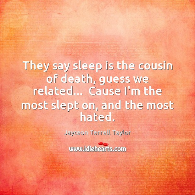 They say sleep is the cousin of death, guess we related…  Cause Sleep Quotes Image