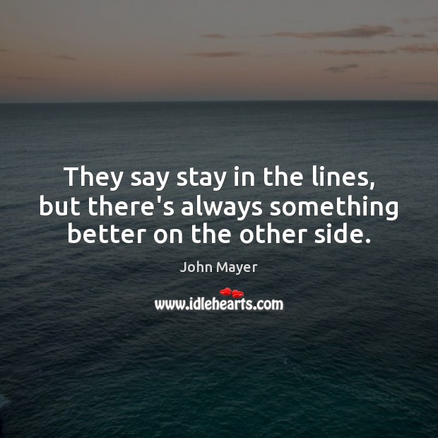 They say stay in the lines, but there's always something better on the other side. Image