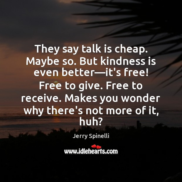 They say talk is cheap. Maybe so. But kindness is even better— Kindness Quotes Image