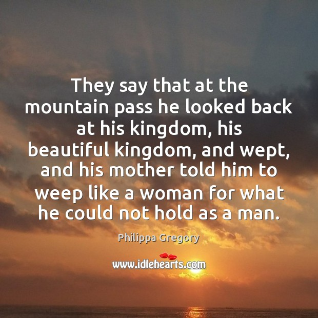 Philippa Gregory Picture Quote image saying: They say that at the mountain pass he looked back at his