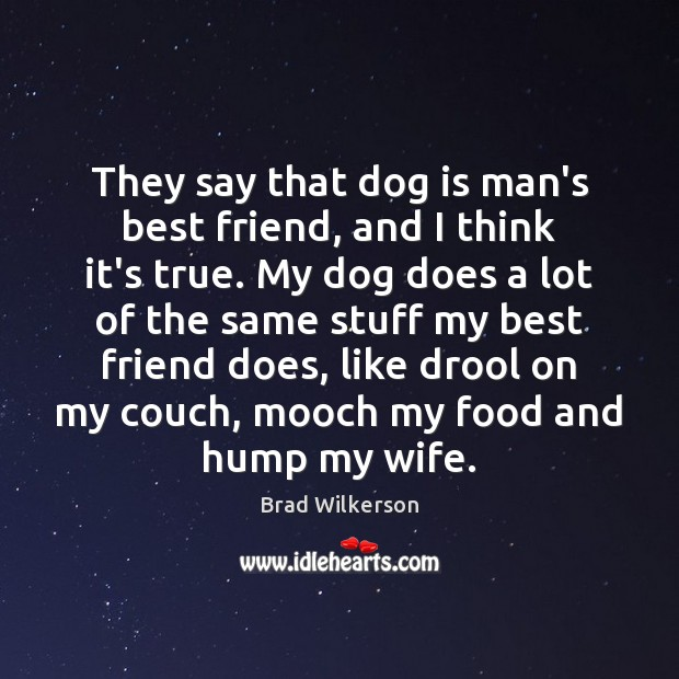 Image, They say that dog is man's best friend, and I think it's