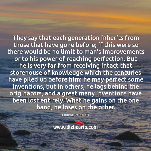 Image, They say that each generation inherits from those that have gone before;
