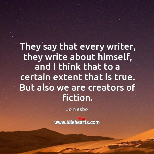 They say that every writer, they write about himself, and I think Jo Nesbo Picture Quote