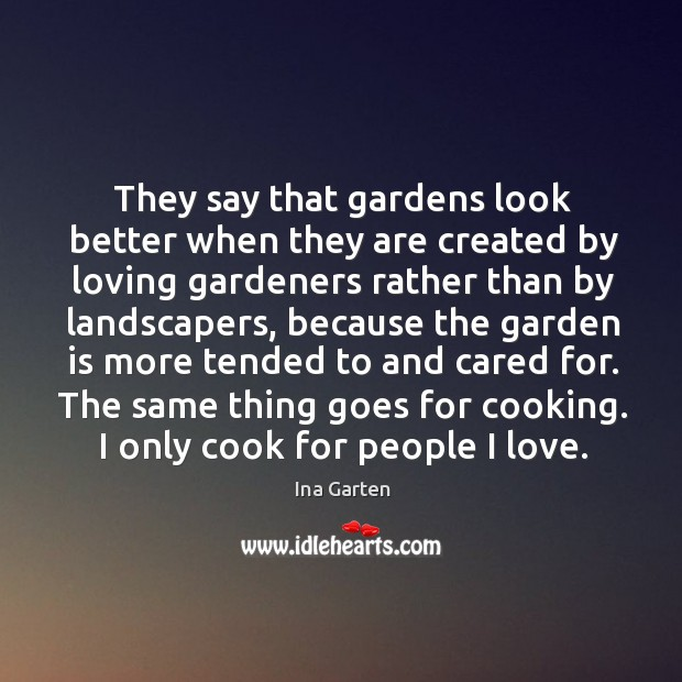 They say that gardens look better when they are created by loving gardeners rather than Ina Garten Picture Quote