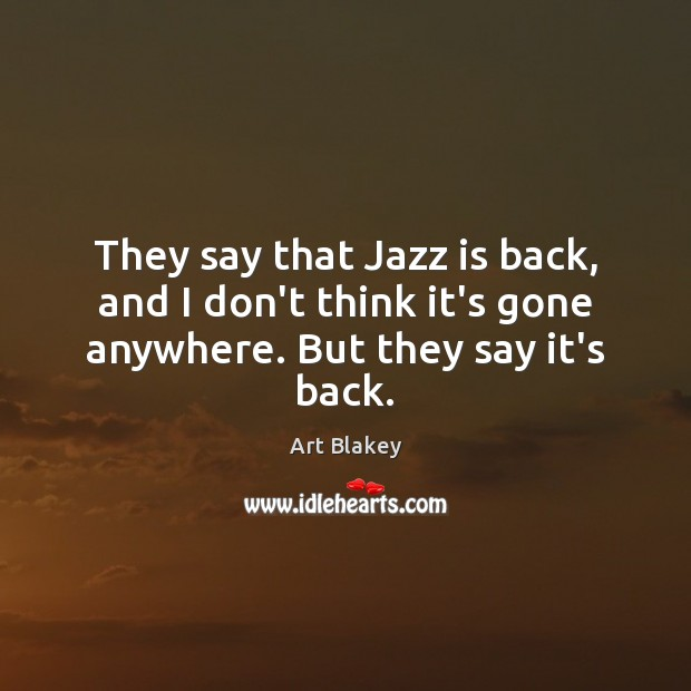 Image, They say that Jazz is back, and I don't think it's gone anywhere. But they say it's back.