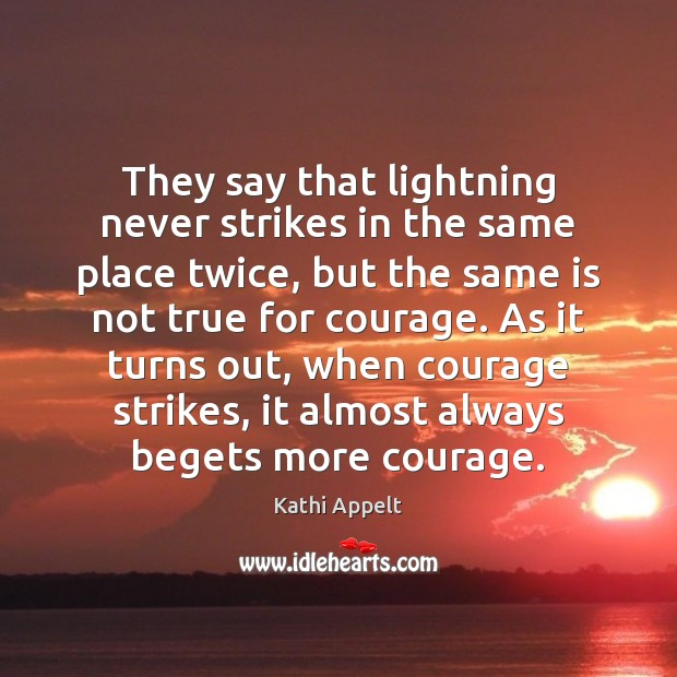 They say that lightning never strikes in the same place twice, but Kathi Appelt Picture Quote