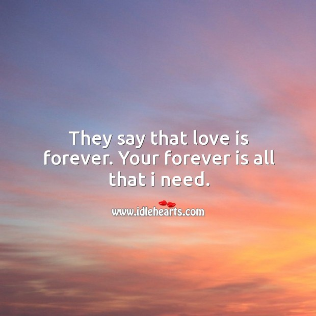 They say that love is forever. Your forever is all that I need. Image