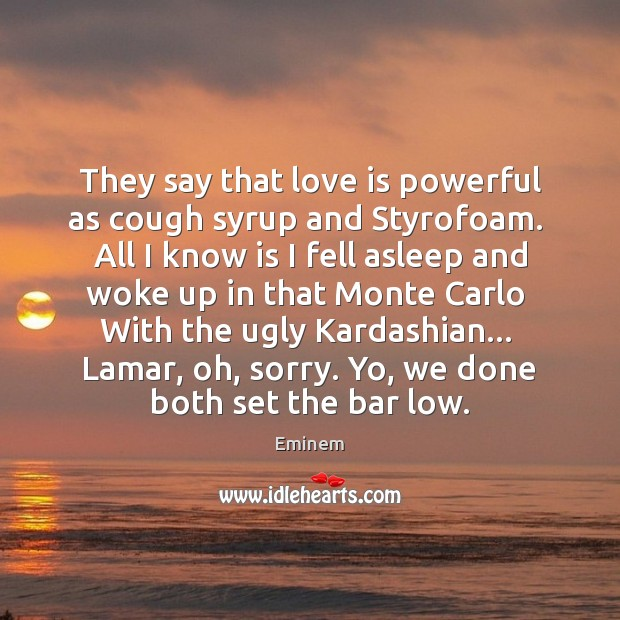 They say that love is powerful as cough syrup and Styrofoam.  All Image