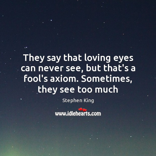 They say that loving eyes can never see, but that's a fool's Fools Quotes Image