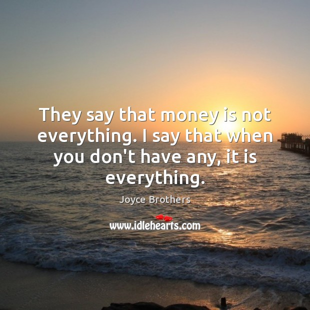 They say that money is not everything. I say that when you Joyce Brothers Picture Quote
