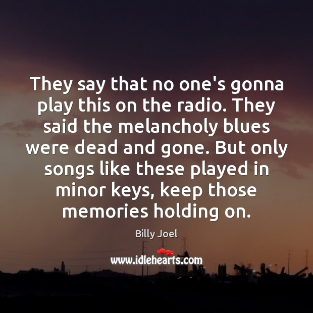 They say that no one's gonna play this on the radio. They Billy Joel Picture Quote