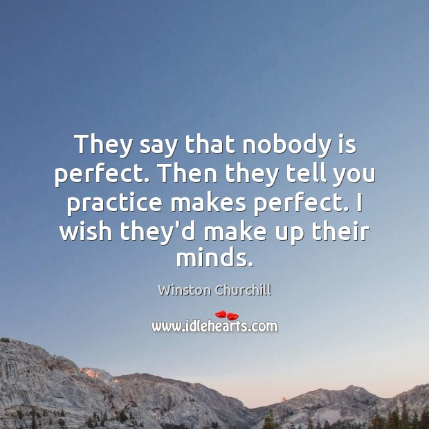 They say that nobody is perfect. Then they tell you practice makes Winston Churchill Picture Quote