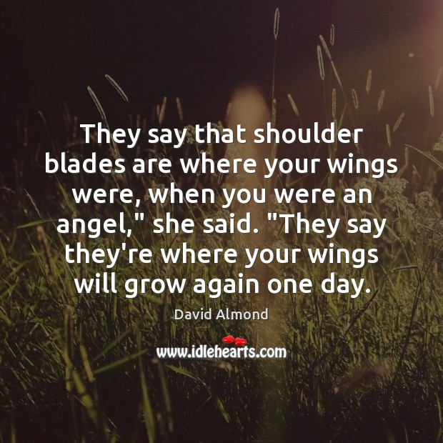They say that shoulder blades are where your wings were, when you Image