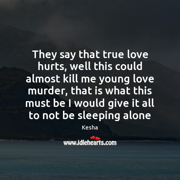 They say that true love hurts, well this could almost kill me Love Hurts Quotes Image