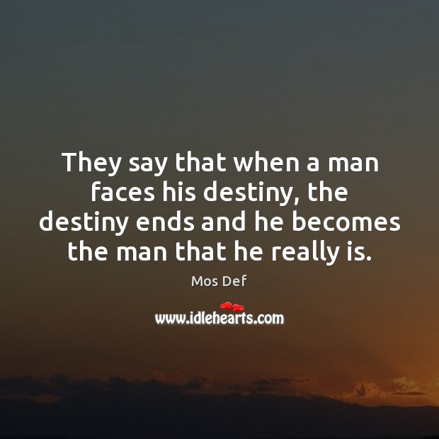 They say that when a man faces his destiny, the destiny ends Mos Def Picture Quote