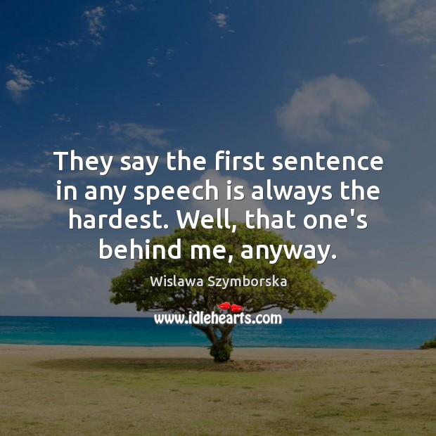 They say the first sentence in any speech is always the hardest. Wislawa Szymborska Picture Quote