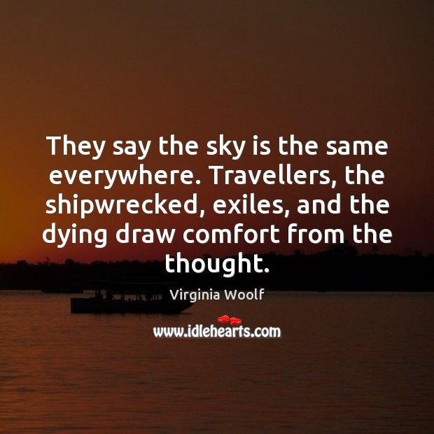 Image, They say the sky is the same everywhere. Travellers, the shipwrecked, exiles,
