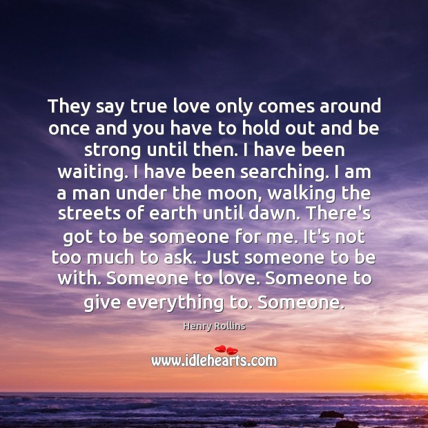 They say true love only comes around once and you have to Strong Quotes Image