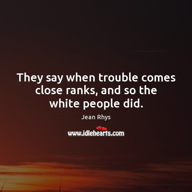 They say when trouble comes close ranks, and so the white people did. Image