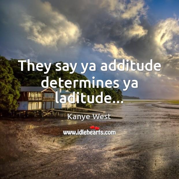 They say ya additude determines ya laditude… Image