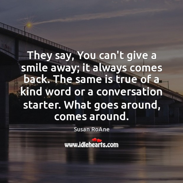 Image, They say, You can't give a smile away; it always comes back.