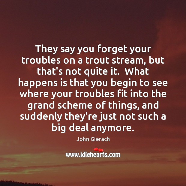 Image, They say you forget your troubles on a trout stream, but that's