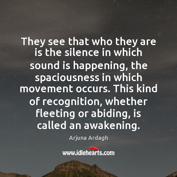 They see that who they are is the silence in which sound Awakening Quotes Image