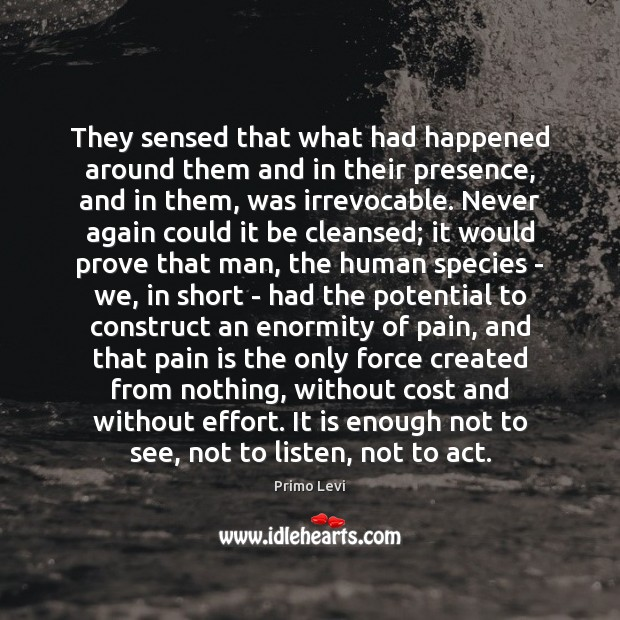 They sensed that what had happened around them and in their presence, Primo Levi Picture Quote