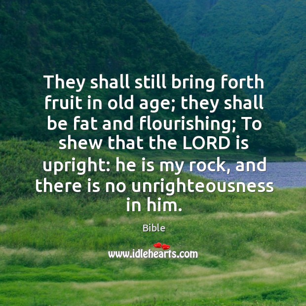 They shall still bring forth fruit in old age; they shall be fat and flourishing Image