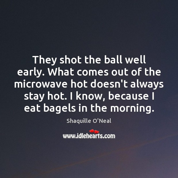 Image, They shot the ball well early. What comes out of the microwave