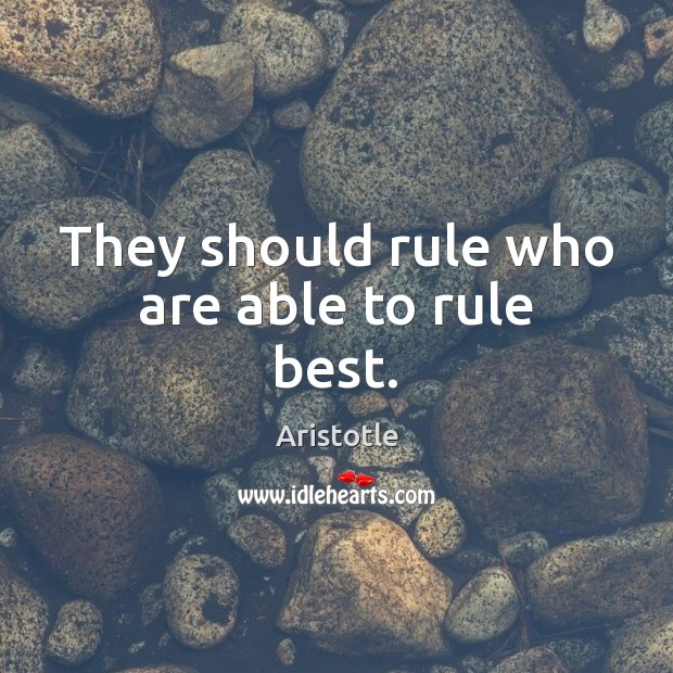 Image, They should rule who are able to rule best.