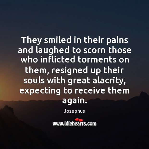 Image, They smiled in their pains and laughed to scorn those who inflicted