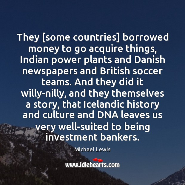 They [some countries] borrowed money to go acquire things, Indian power plants Soccer Quotes Image
