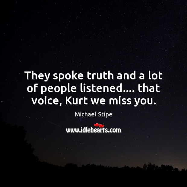 They spoke truth and a lot of people listened…. that voice, Kurt we miss you. Image