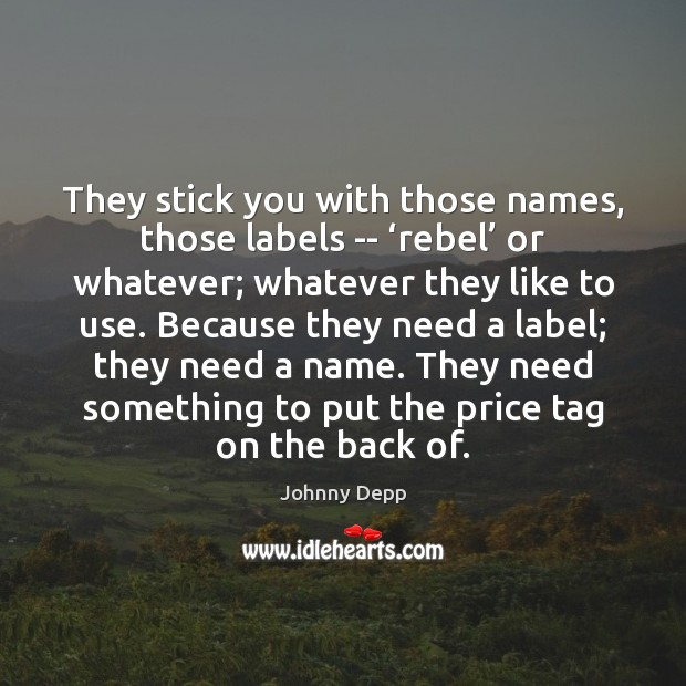 Image, They stick you with those names, those labels — 'rebel' or whatever;