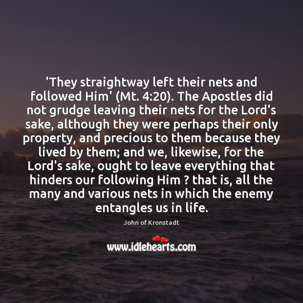 'They straightway left their nets and followed Him' (Mt. 4:20). The Apostles did John of Kronstadt Picture Quote