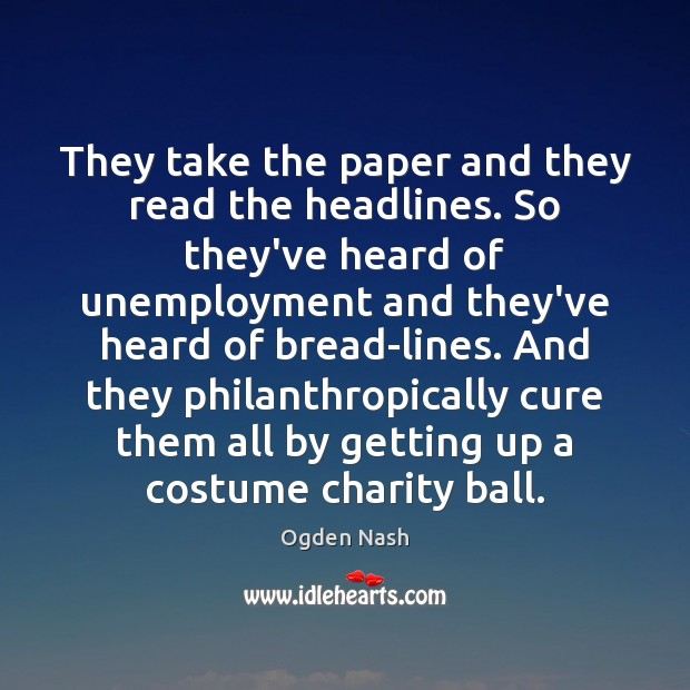 They take the paper and they read the headlines. So they've heard Ogden Nash Picture Quote