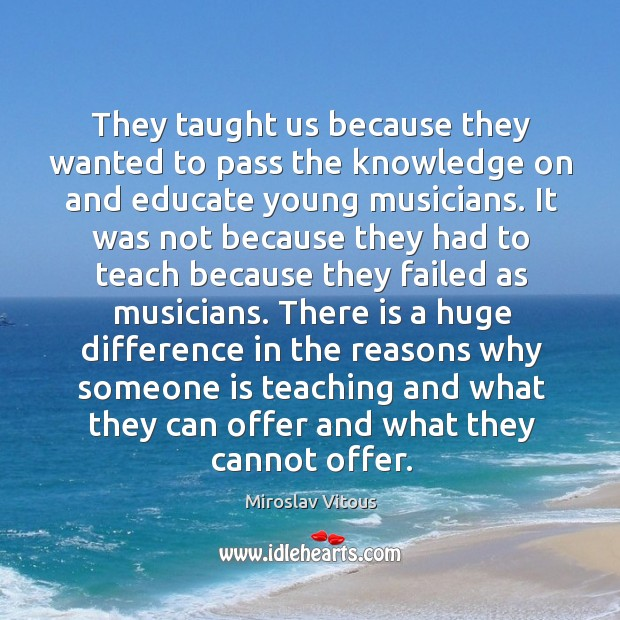 They taught us because they wanted to pass the knowledge on and educate young musicians. Image