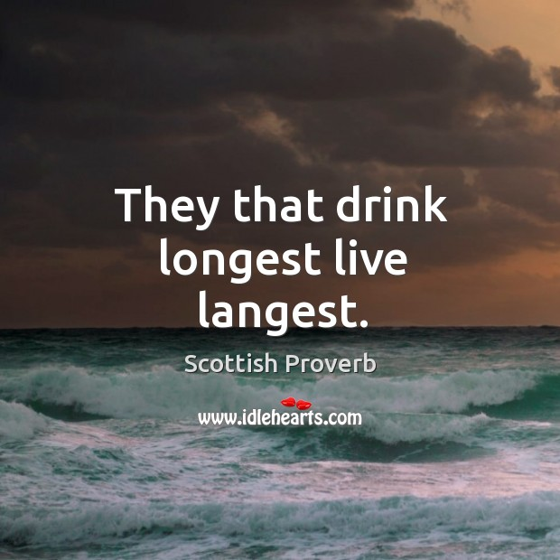 Image, They that drink longest live langest.