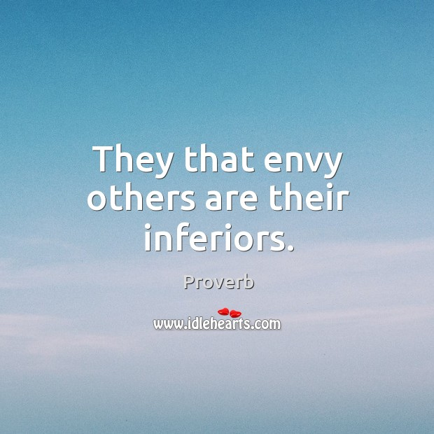 They that envy others are their inferiors. Image
