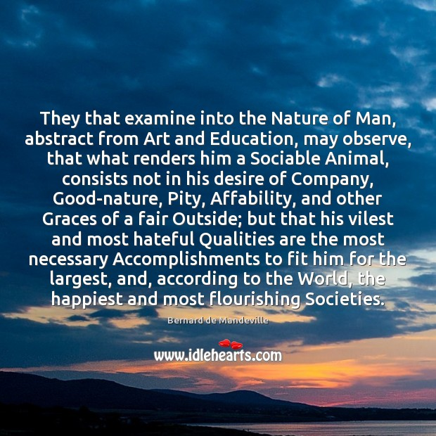 They that examine into the Nature of Man, abstract from Art and Image