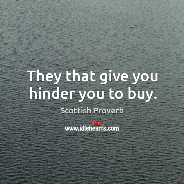 They that give you hinder you to buy. Image