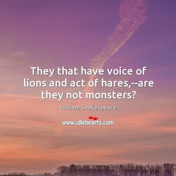 Image, They that have voice of lions and act of hares,–are they not monsters?