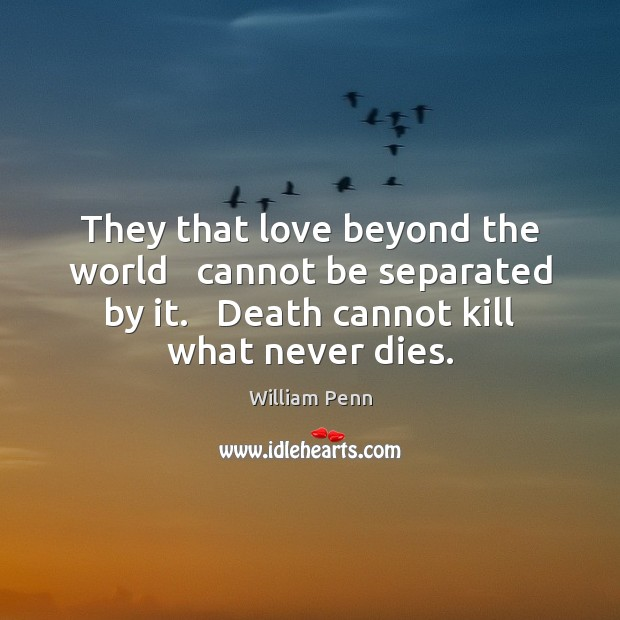 Image, They that love beyond the world   cannot be separated by it.   Death