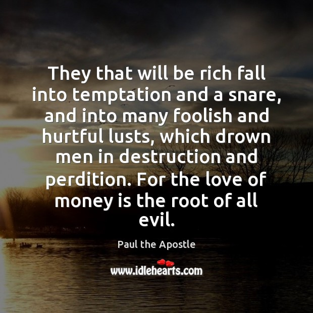They that will be rich fall into temptation and a snare, and Paul the Apostle Picture Quote