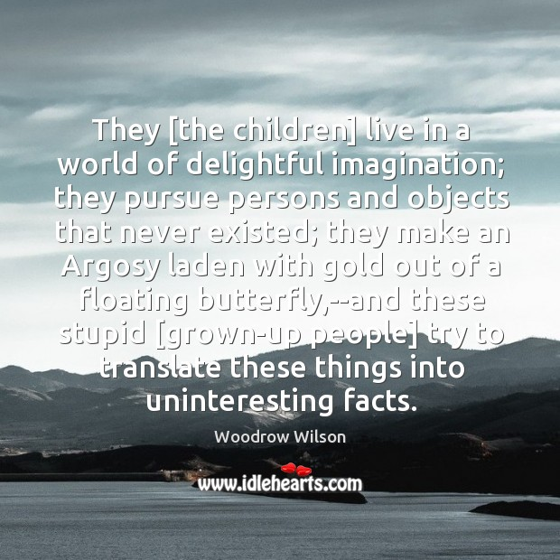 Image, They [the children] live in a world of delightful imagination; they pursue